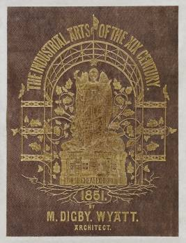 Cover of the Industrial arts of the Nineteenth Century (1851-1853) by Sir Matthew Digby wyatt (1820-1877). #397472